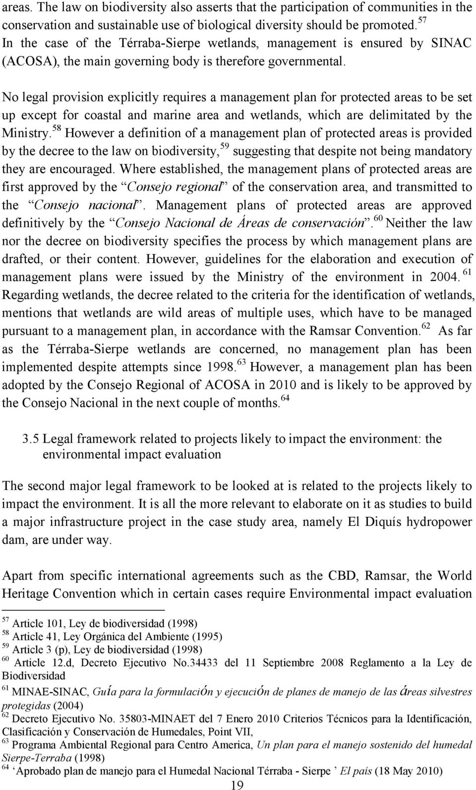 No legal provision explicitly requires a management plan for protected areas to be set up except for coastal and marine area and wetlands, which are delimitated by the Ministry.