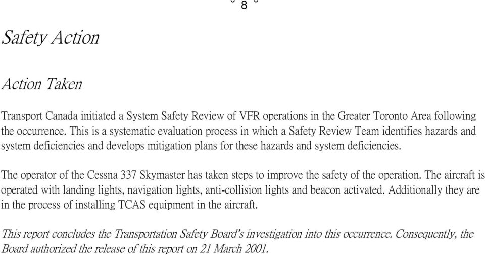 The operator of the Cessna 337 Skymaster has taken steps to improve the safety of the operation.
