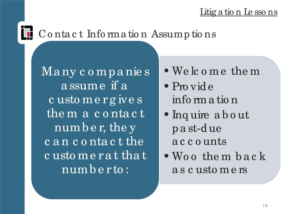 can contact the customer at that number to: Welcome them Provide