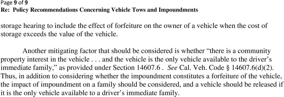 .. and the vehicle is the only vehicle available to the driver s immediate family, as provided under Section 14607.6. See Cal. Veh. Code 14607.6(d)(2).