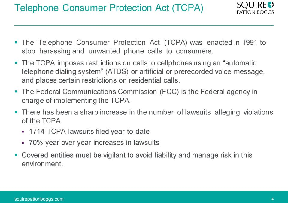 on residential calls. The Federal Communications Commission (FCC) is the Federal agency in charge of implementing the TCPA.