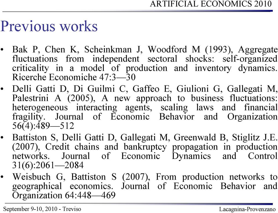 and financial fragility. Journal of Economic Behavior and Organization 56(4):489 512 Battiston S, Delli Gatti D, Gallegati M, Greenwald B, Stiglitz J.E. (2007), Credit chains and bankruptcy propagation in production networks.