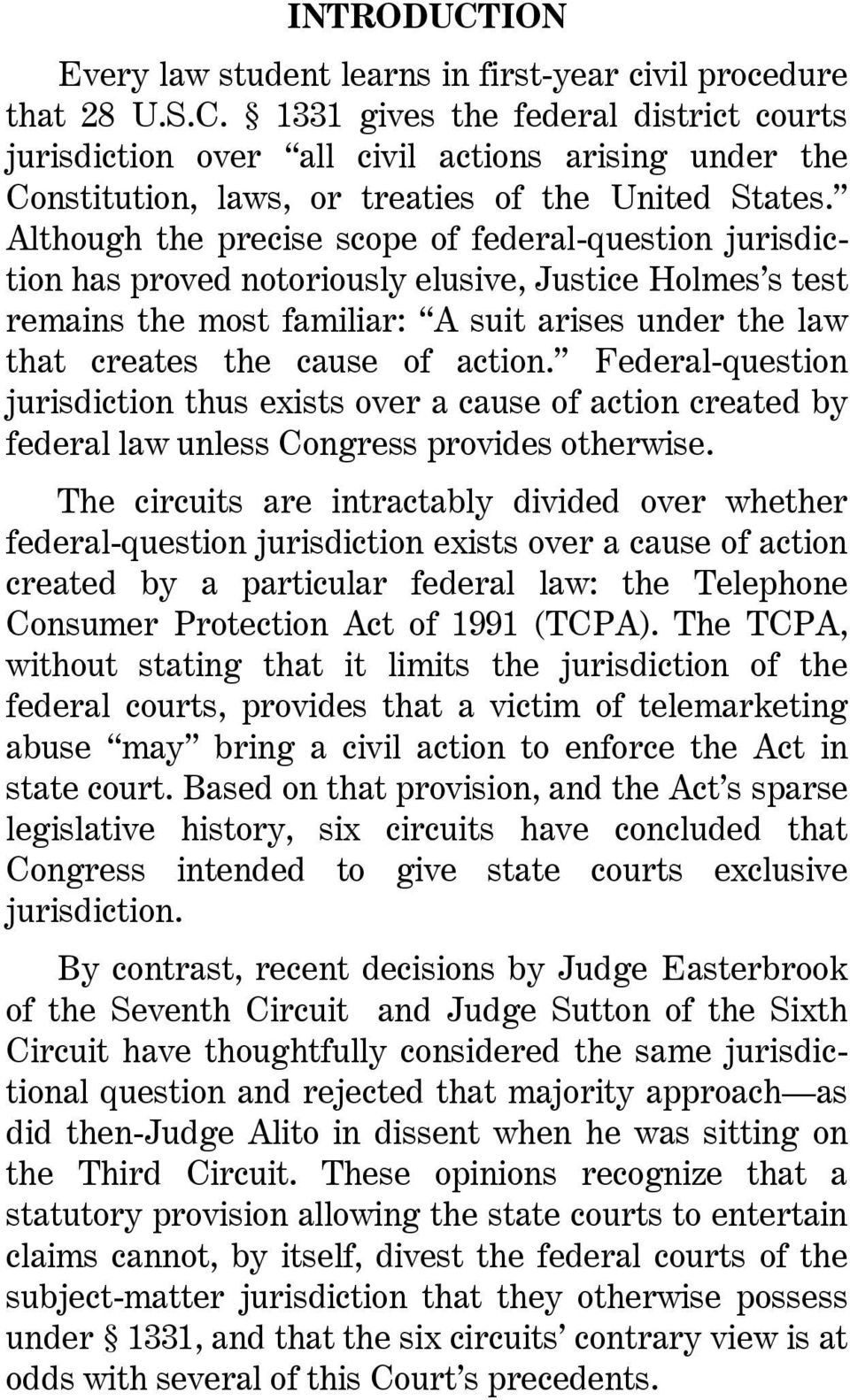 action. Federal-question jurisdiction thus exists over a cause of action created by federal law unless Congress provides otherwise.