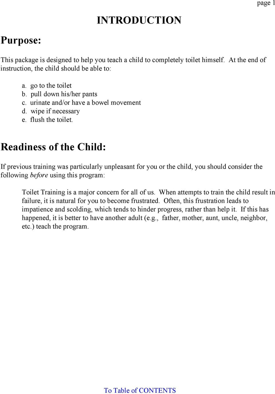 Readiness of the Child: If previous training was particularly unpleasant for you or the child, you should consider the following before using this program: Toilet Training is a major concern for all