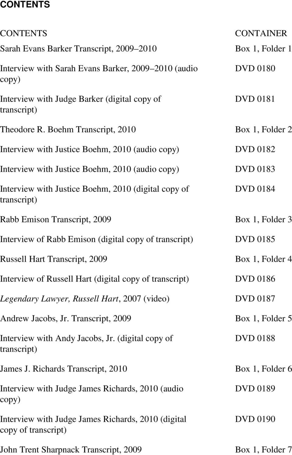 Boehm Transcript, 2010 Box 1, Folder 2 Interview with Justice Boehm, 2010 (audio copy) DVD 0182 Interview with Justice Boehm, 2010 (audio copy) DVD 0183 Interview with Justice Boehm, 2010 (digital