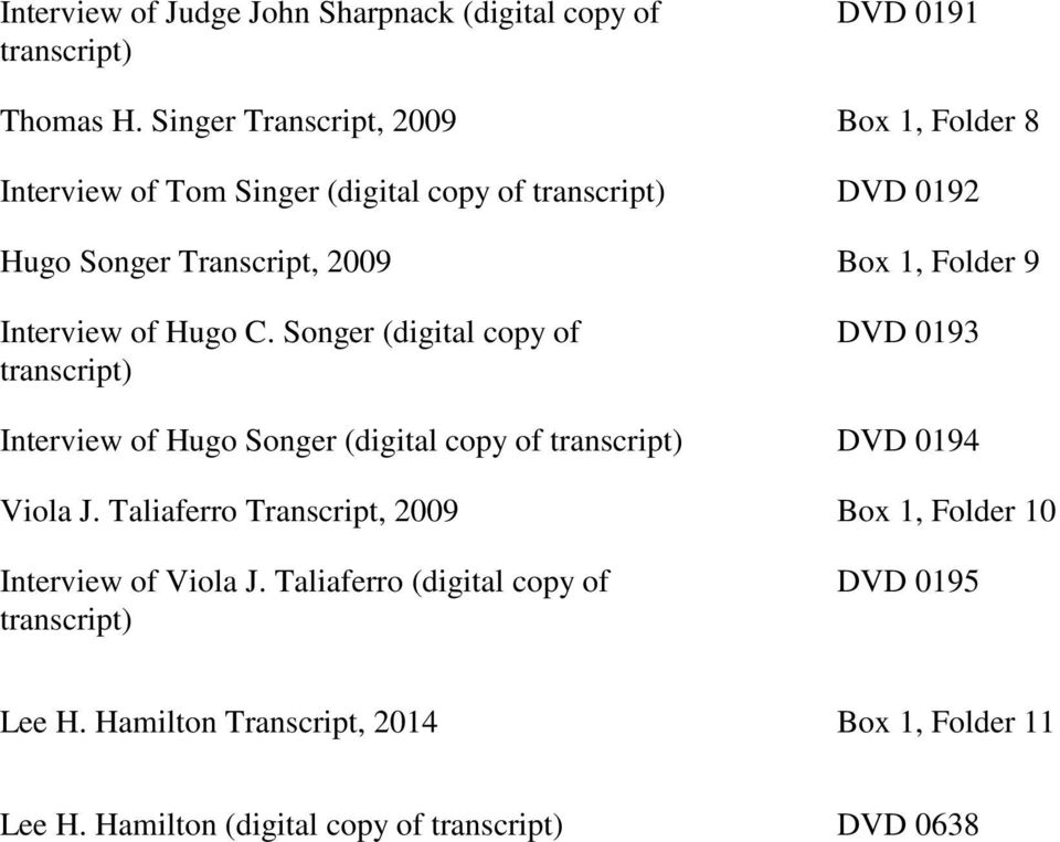 Folder 9 Interview of Hugo C. Songer (digital copy of DVD 0193 Interview of Hugo Songer (digital copy of DVD 0194 Viola J.