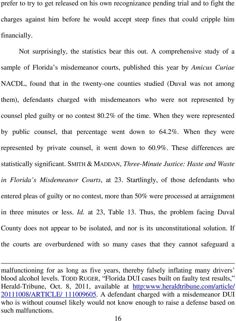 A comprehensive study of a sample of Florida s misdemeanor courts, published this year by Amicus Curiae NACDL, found that in the twenty-one counties studied (Duval was not among them), defendants