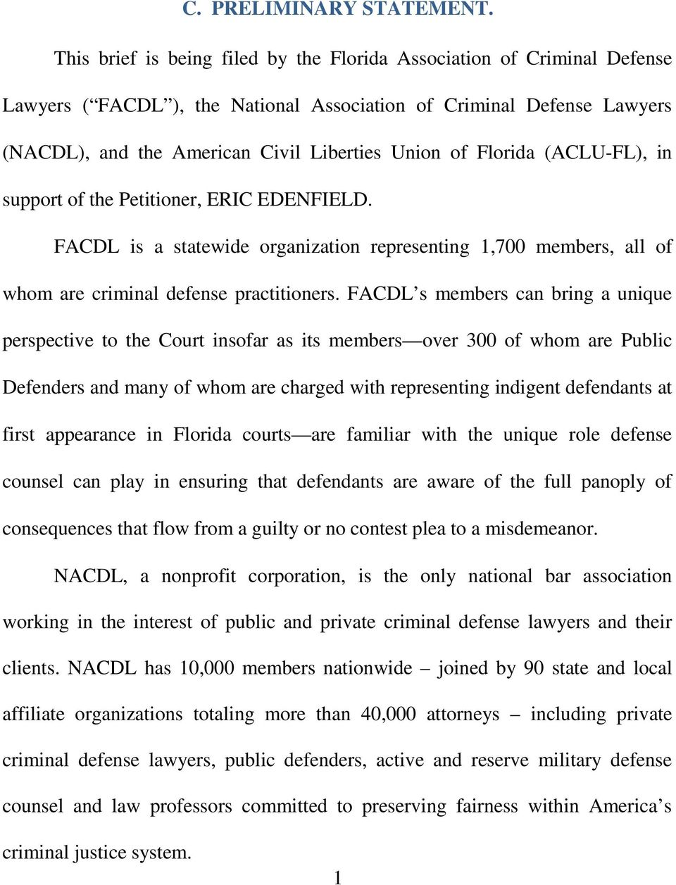 Florida (ACLU-FL), in support of the Petitioner, ERIC EDENFIELD. FACDL is a statewide organization representing 1,700 members, all of whom are criminal defense practitioners.