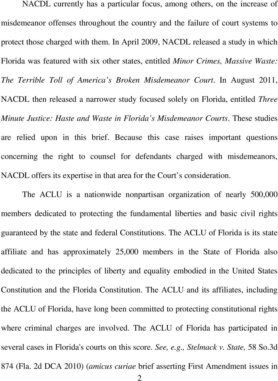 In August 2011, NACDL then released a narrower study focused solely on Florida, entitled Three Minute Justice: Haste and Waste in Florida s Misdemeanor Courts.