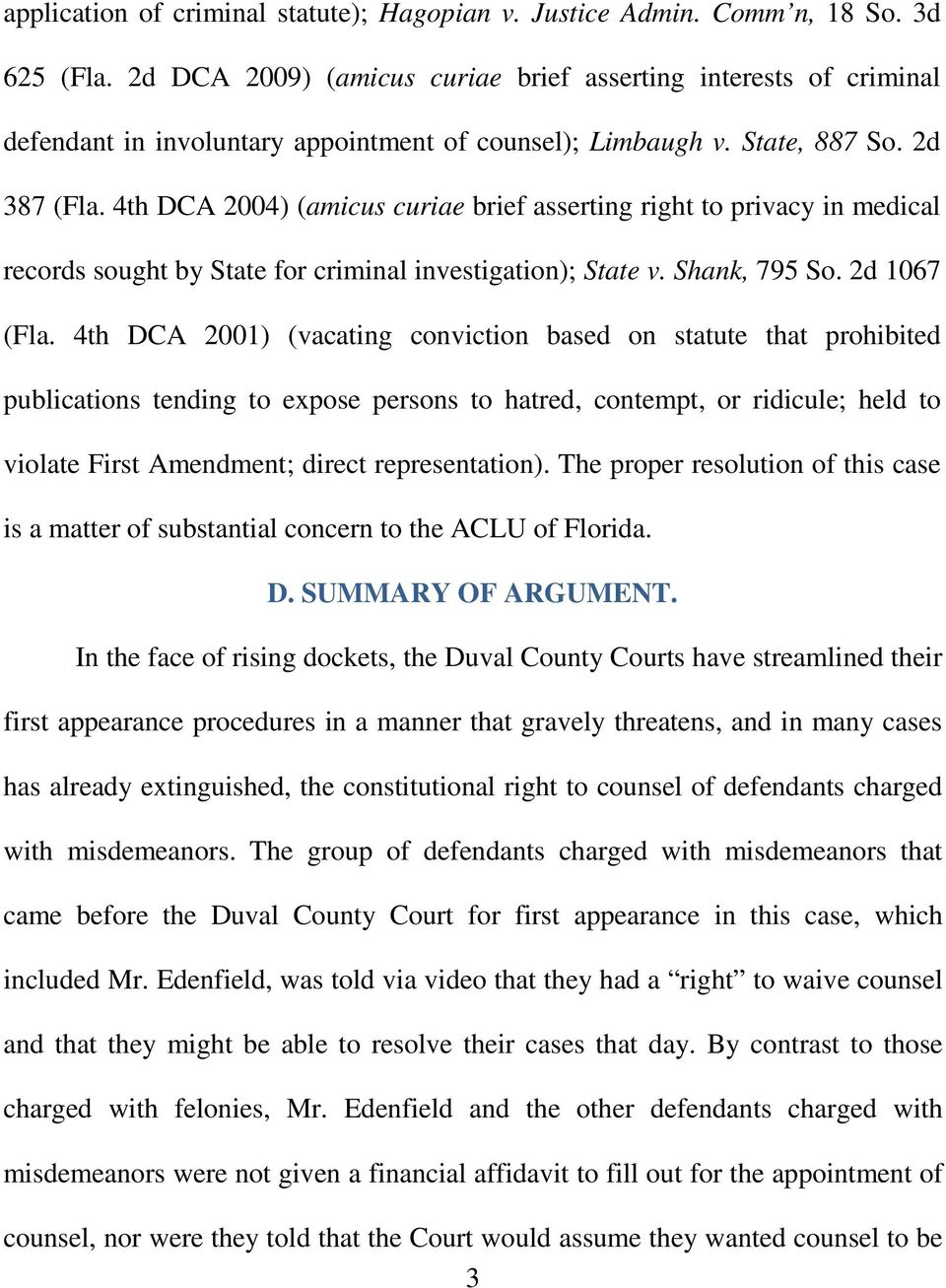 4th DCA 2004) (amicus curiae brief asserting right to privacy in medical records sought by State for criminal investigation); State v. Shank, 795 So. 2d 1067 (Fla.