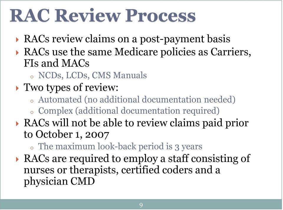 (additional documentation required) RACs will not be able to review claims paid prior to October 1, 2007 o The maximum