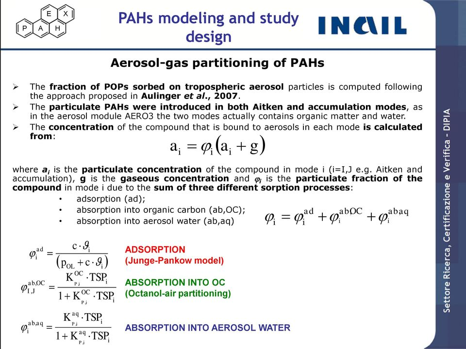 The concentration of the compound that is bound to aerosols in each mode is calculated from: a i i where a i is the particulate concentration of the compound in mode i (i=i,j e.g.