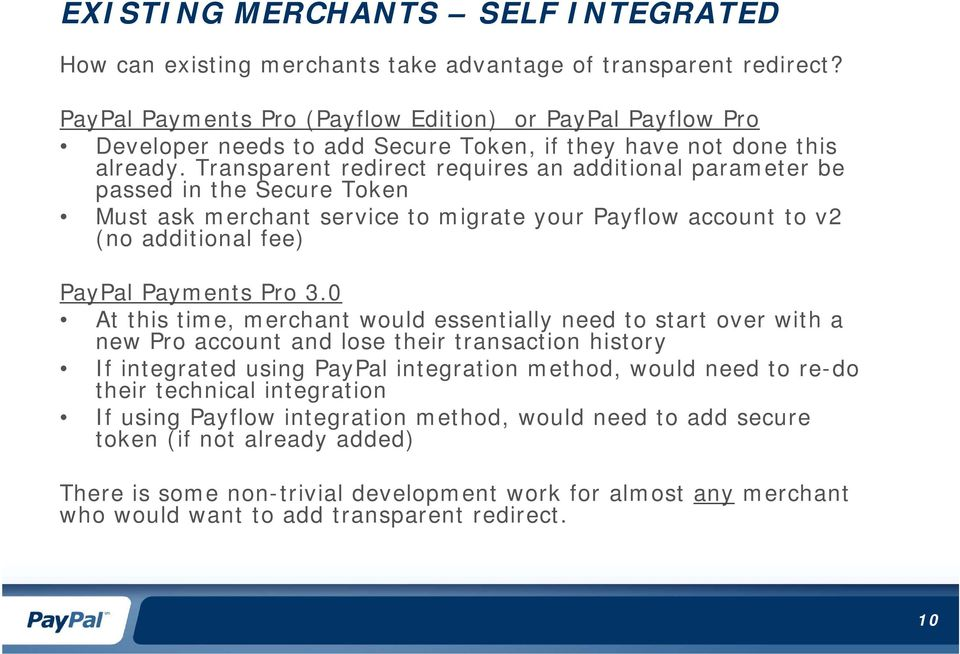 Transparent redirect requires an additional parameter be passed in the Secure Token Must ask merchant service to migrate your Payflow account to v2 (no additional fee) PayPal Payments Pro 3.