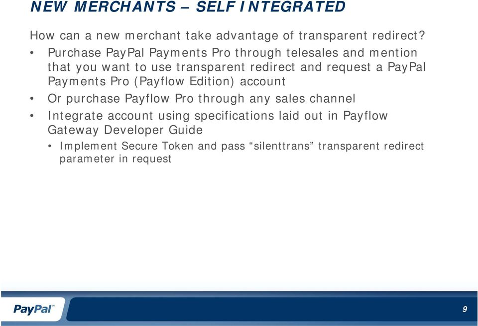 PayPal Payments Pro (Payflow Edition) account Or purchase Payflow Pro through any sales channel Integrate account