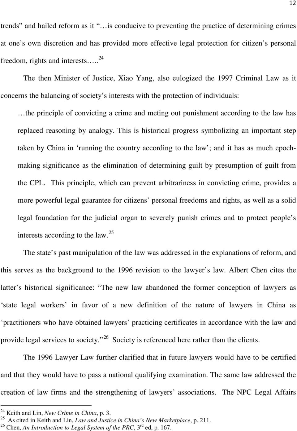 . 24 The then Minister of Justice, Xiao Yang, also eulogized the 1997 Criminal Law as it concerns the balancing of society s interests with the protection of individuals: the principle of convicting