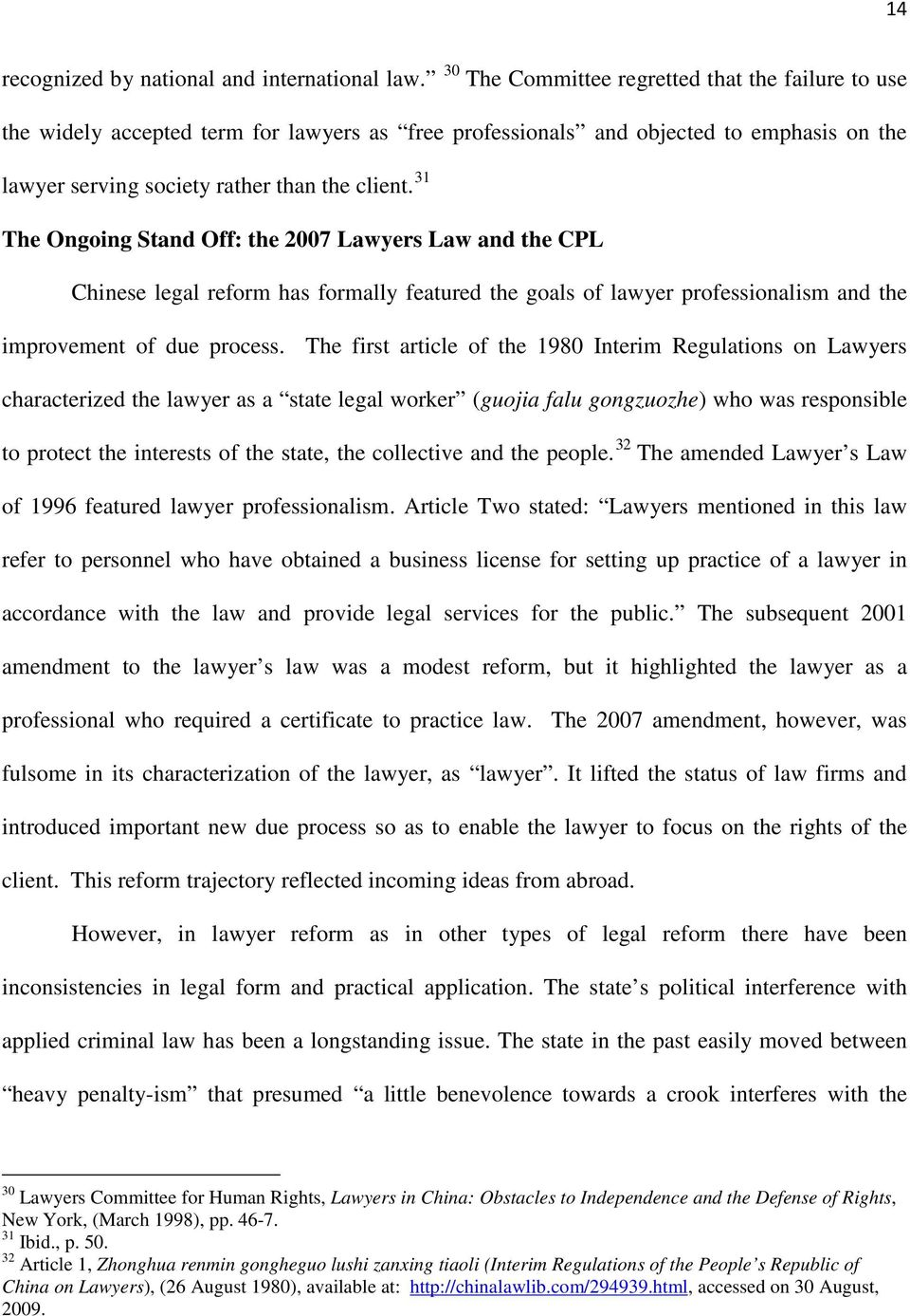 31 The Ongoing Stand Off: the 2007 Lawyers Law and the CPL Chinese legal reform has formally featured the goals of lawyer professionalism and the improvement of due process.