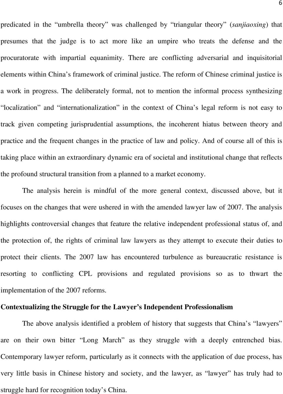 The deliberately formal, not to mention the informal process synthesizing localization and internationalization in the context of China s legal reform is not easy to track given competing