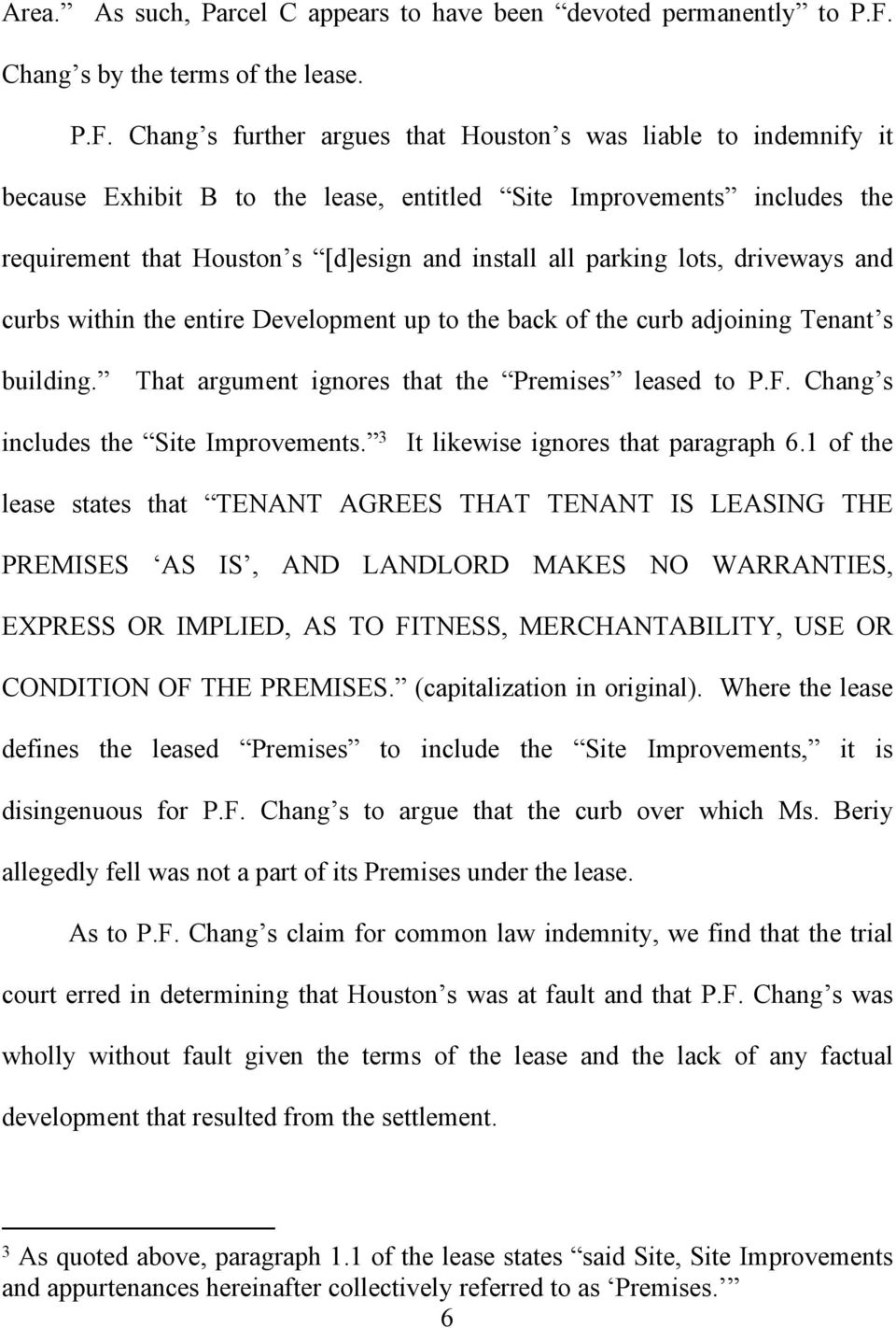Chang s further argues that Houston s was liable to indemnify it because Exhibit B to the lease, entitled Site Improvements includes the requirement that Houston s [d]esign and install all parking