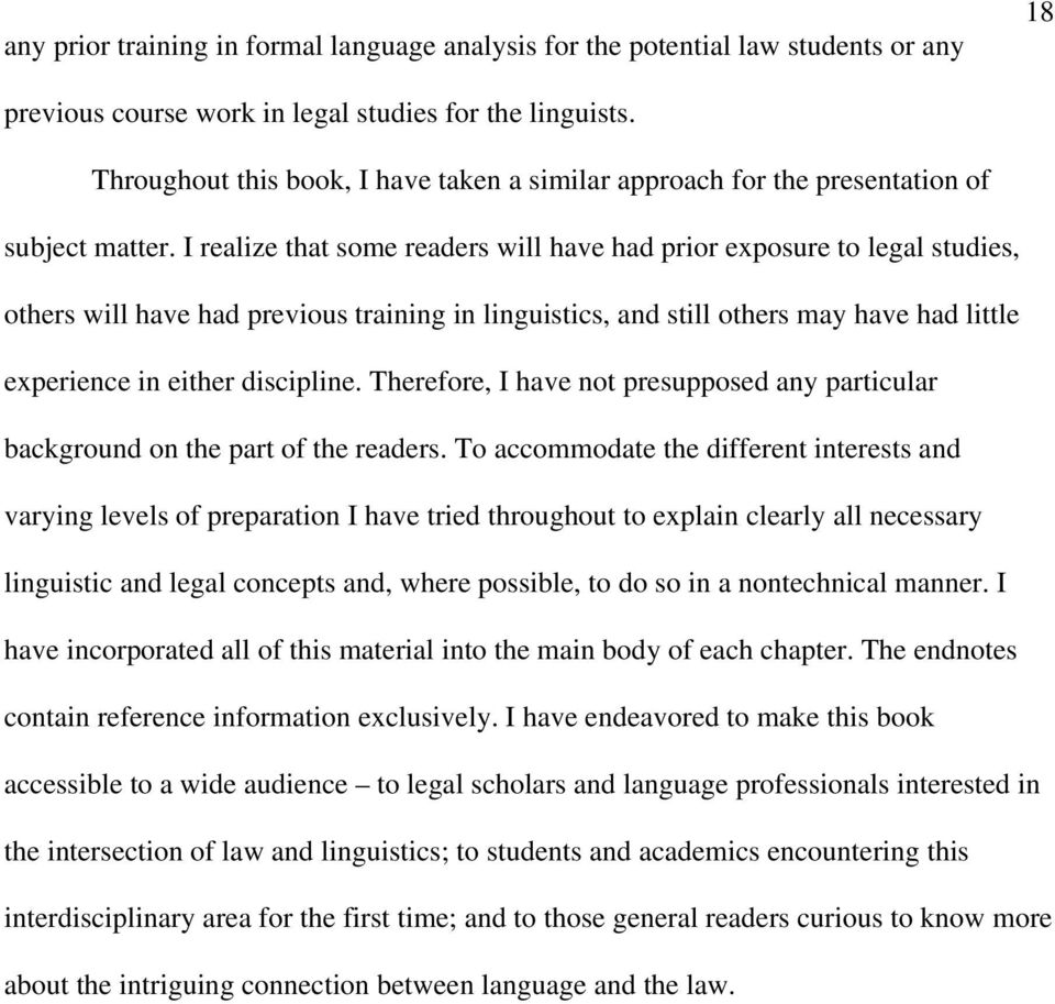 I realize that some readers will have had prior exposure to legal studies, others will have had previous training in linguistics, and still others may have had little experience in either discipline.