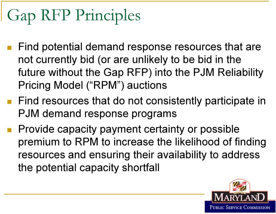 consistently participate in PJM demand response programs Provide capacity payment certainty or possible premium to RPM
