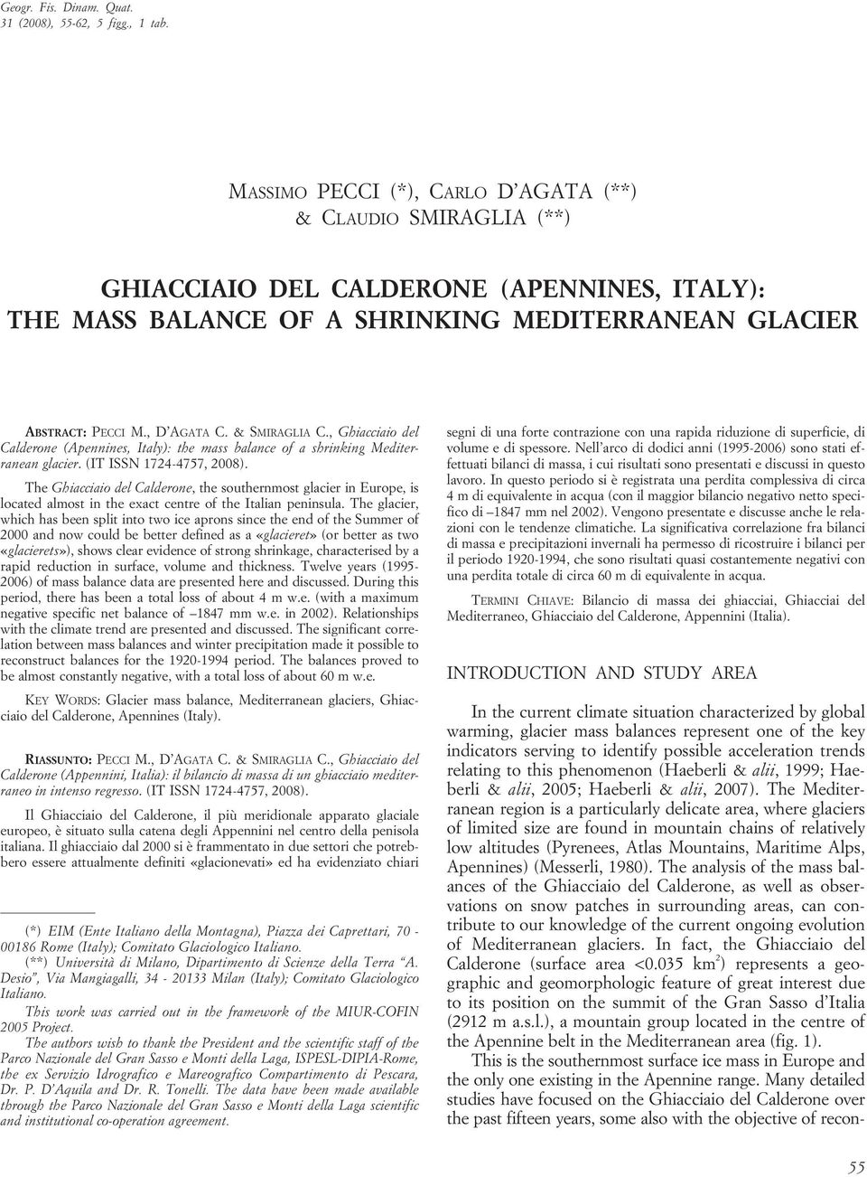 & SMIRAGLIA C., Ghiacciaio del Calderone (Apennines, Italy): the mass balance of a shrinking Mediterranean glacier. (IT ISSN 1724-4757, 2008).