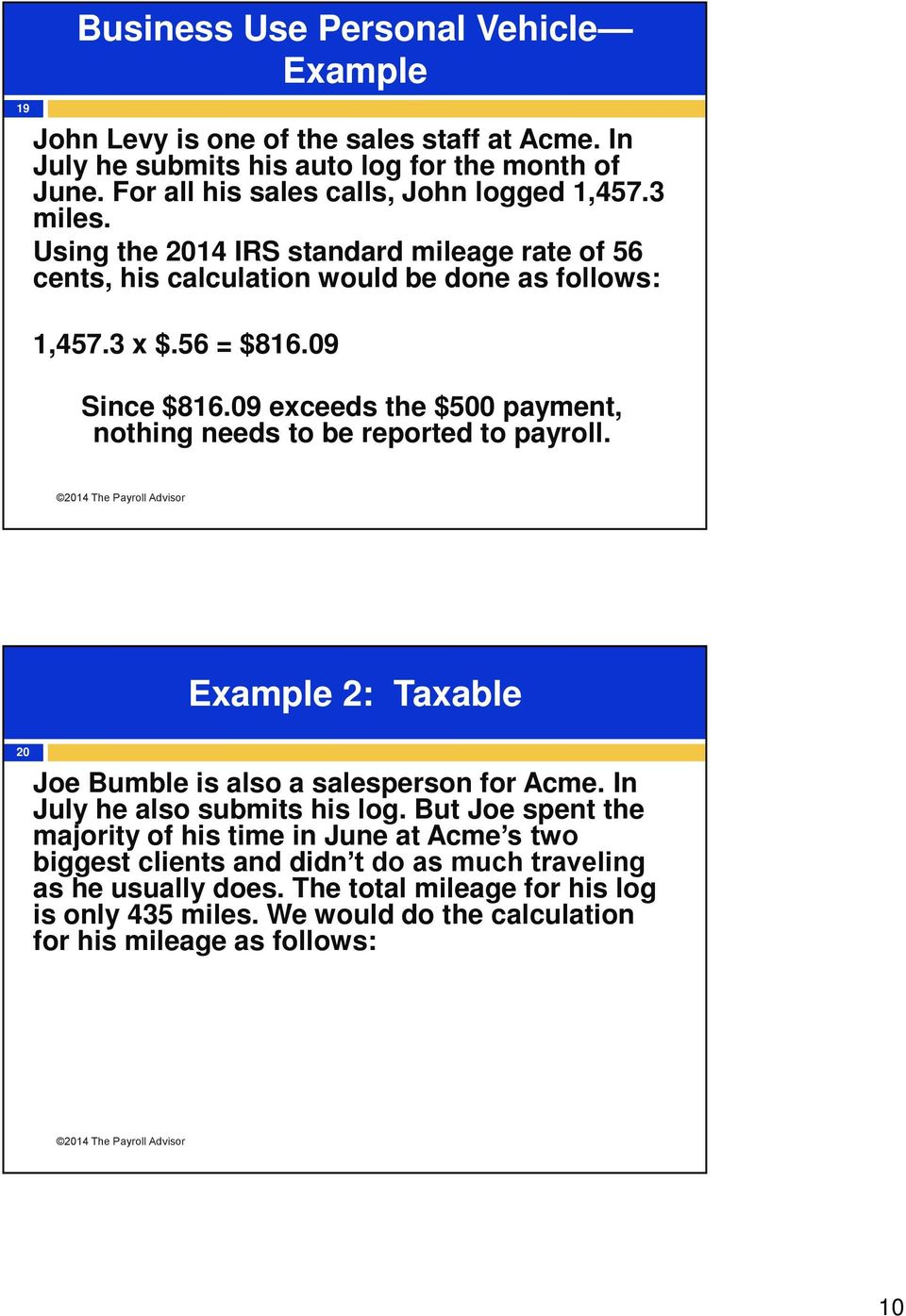 09 Since $816.09 exceeds the $500 payment, nothing needs to be reported to payroll. Example 2: Taxable 20 Joe Bumble is also a salesperson for Acme. In July he also submits his log.