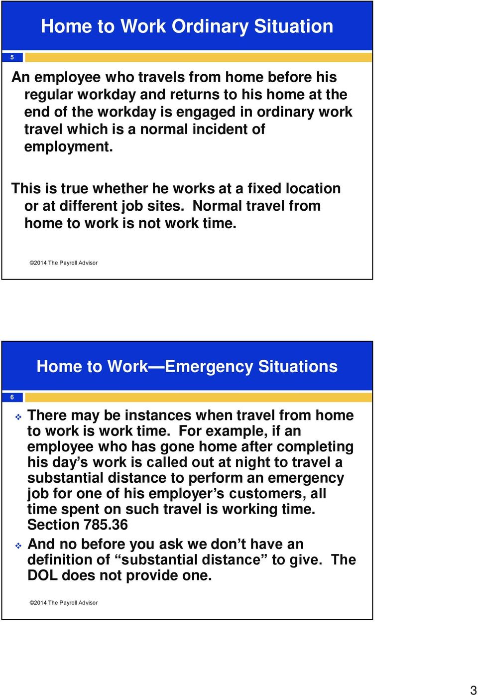 6 Home to Work Emergency Situations There may be instances when travel from home to work is work time.