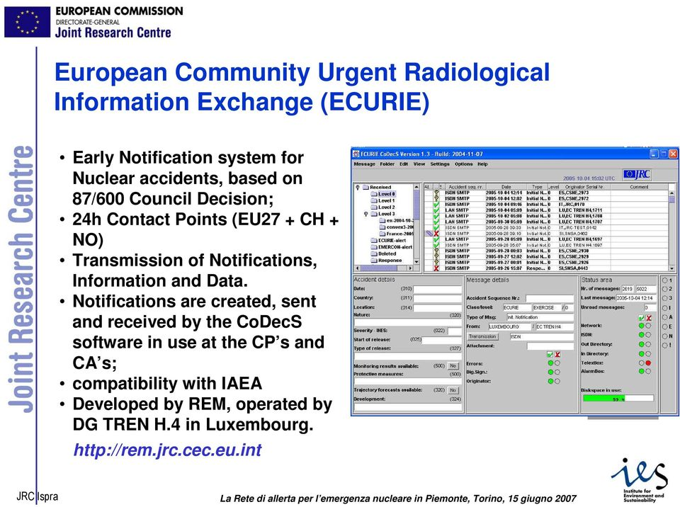 Notifications are created, sent and received by the CoDecS software in use at the CP s and CA s; compatibility with IAEA Developed by REM, operated by DG