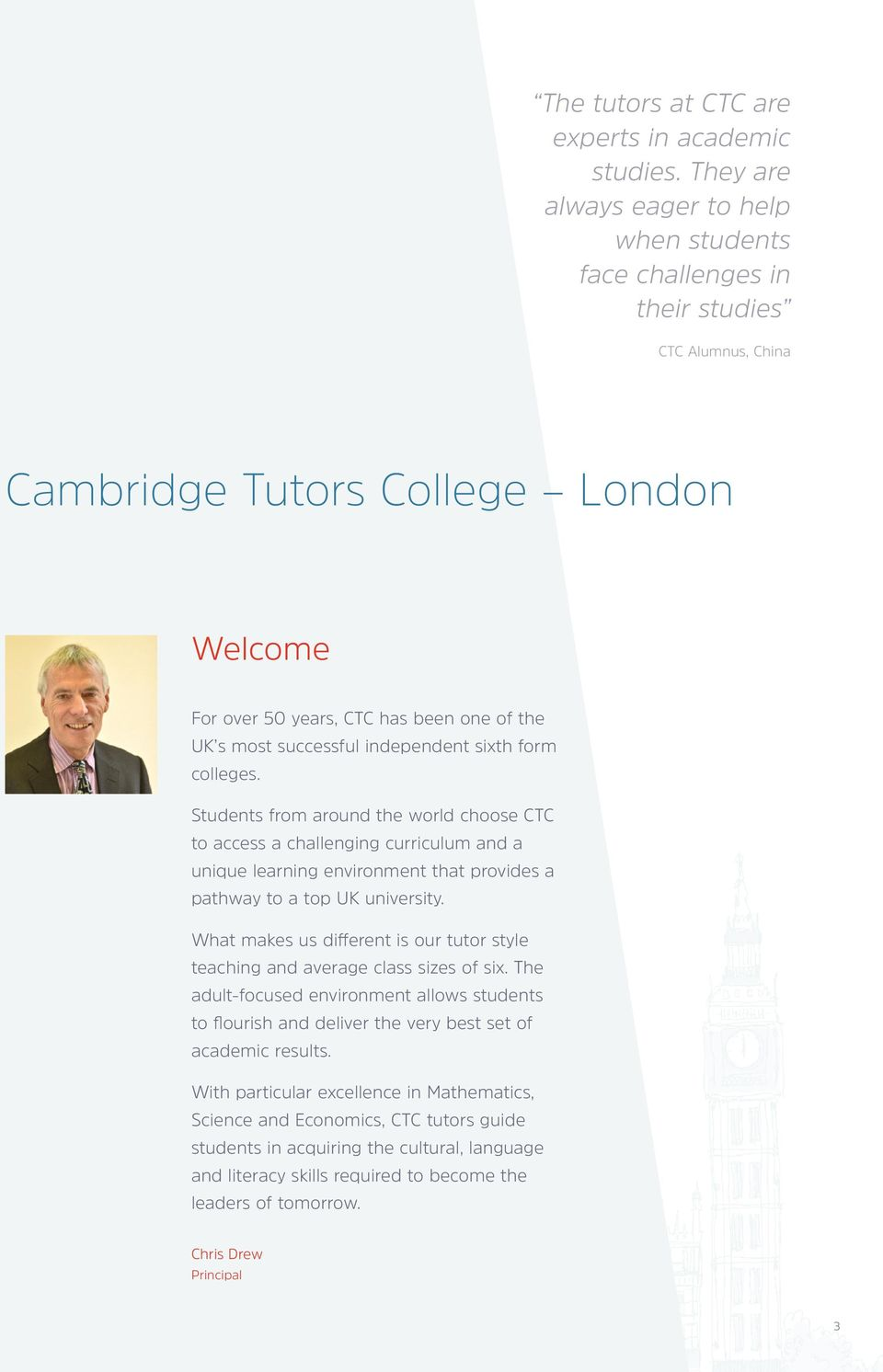 independent sixth form colleges. Students from around the world choose CTC to access a challenging curriculum and a unique learning environment that provides a pathway to a top UK university.
