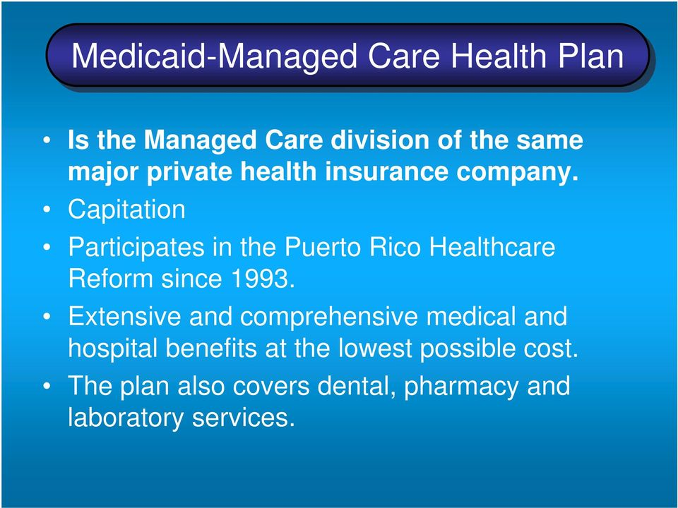 Capitation Participates in the Puerto Rico Healthcare Reform since 1993.