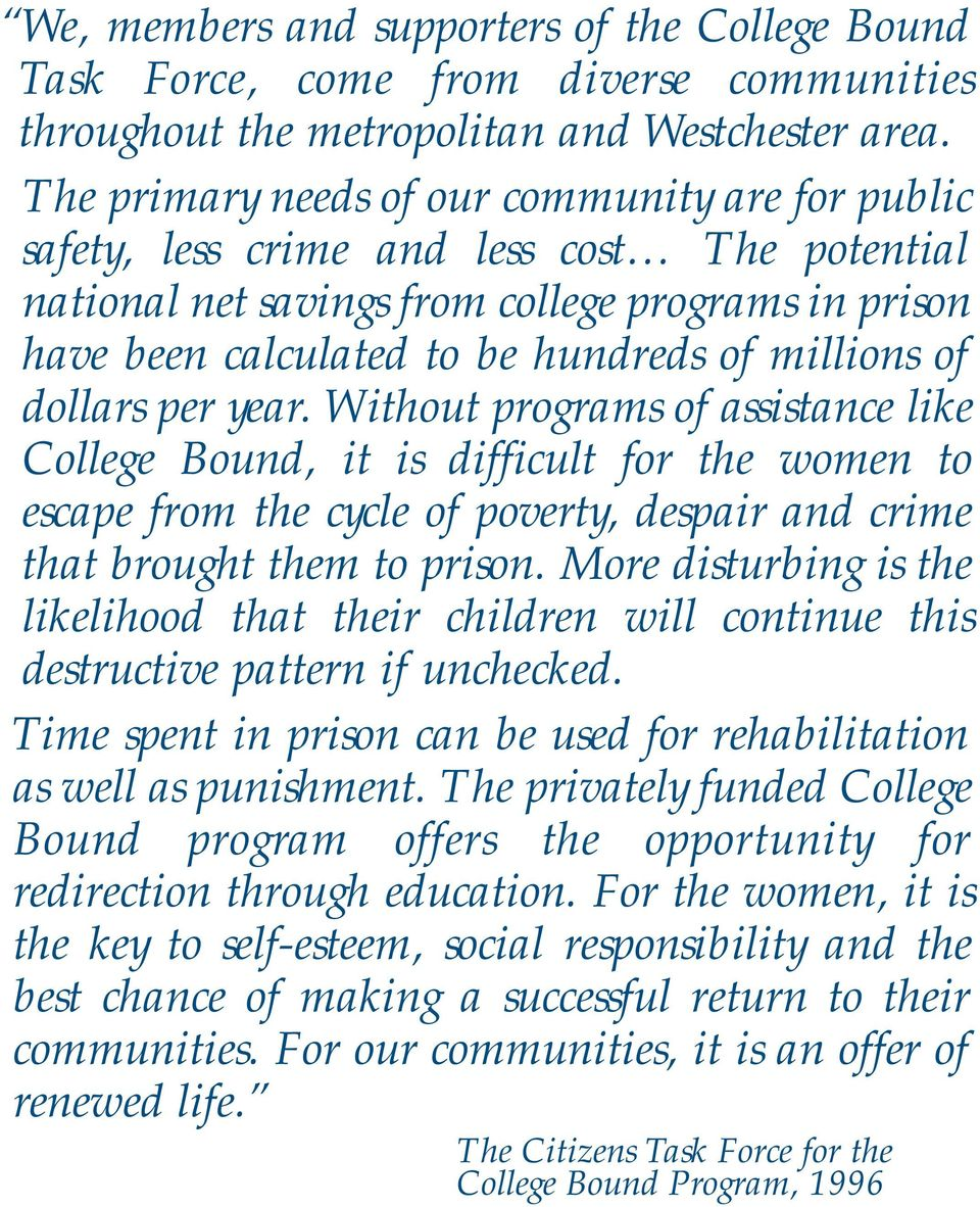 of dollars per year. Without programs of assistance like College Bound, it is difficult for the women to escape from the cycle of poverty, despair and crime that brought them to prison.