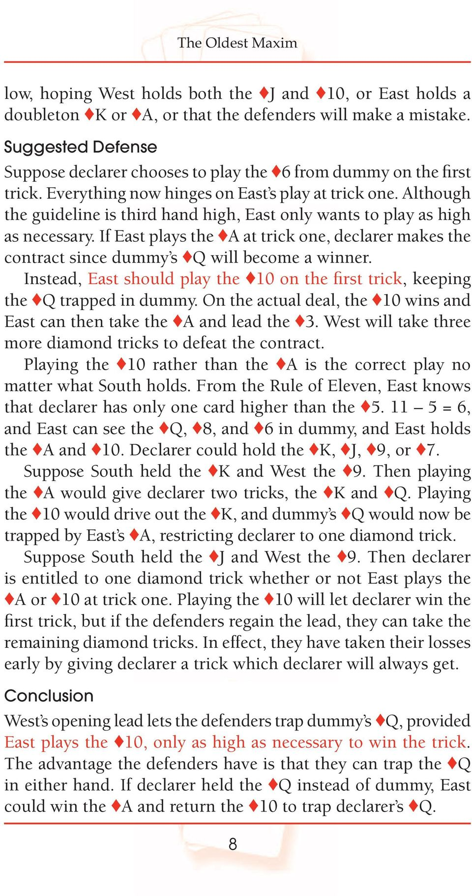 Although the guideline is third hand high, East only wants to play as high as necessary. If East plays the A at trick one, declarer makes the contract since dummy s Q will become a winner.