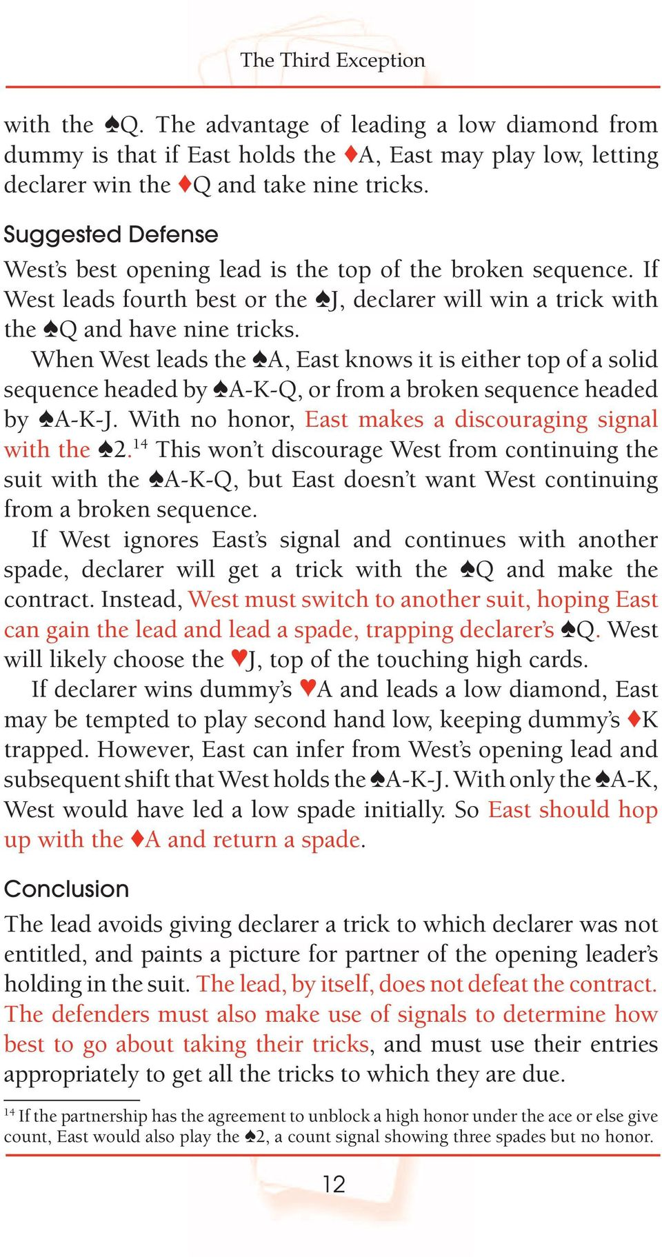 When West leads the A, East knows it is either top of a solid sequence headed by A-K-Q, or from a broken sequence headed by A-K-J. With no honor, East makes a discouraging signal with the 2.
