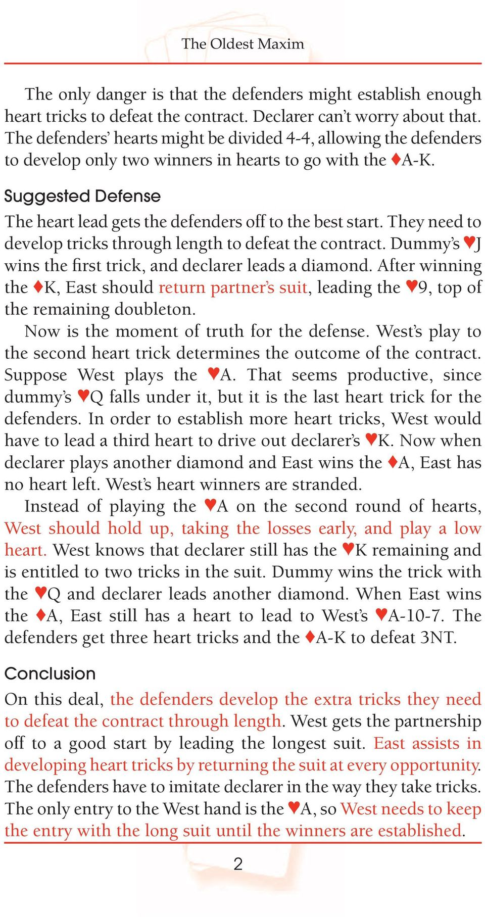 They need to develop tricks through length to defeat the contract. Dummy s J wins the first trick, and declarer leads a diamond.