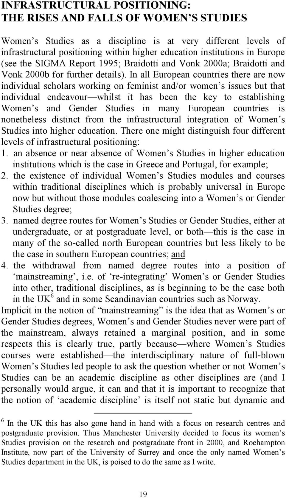 In all European countries there are now individual scholars working on feminist and/or women s issues but that individual endeavour whilst it has been the key to establishing Women s and Gender