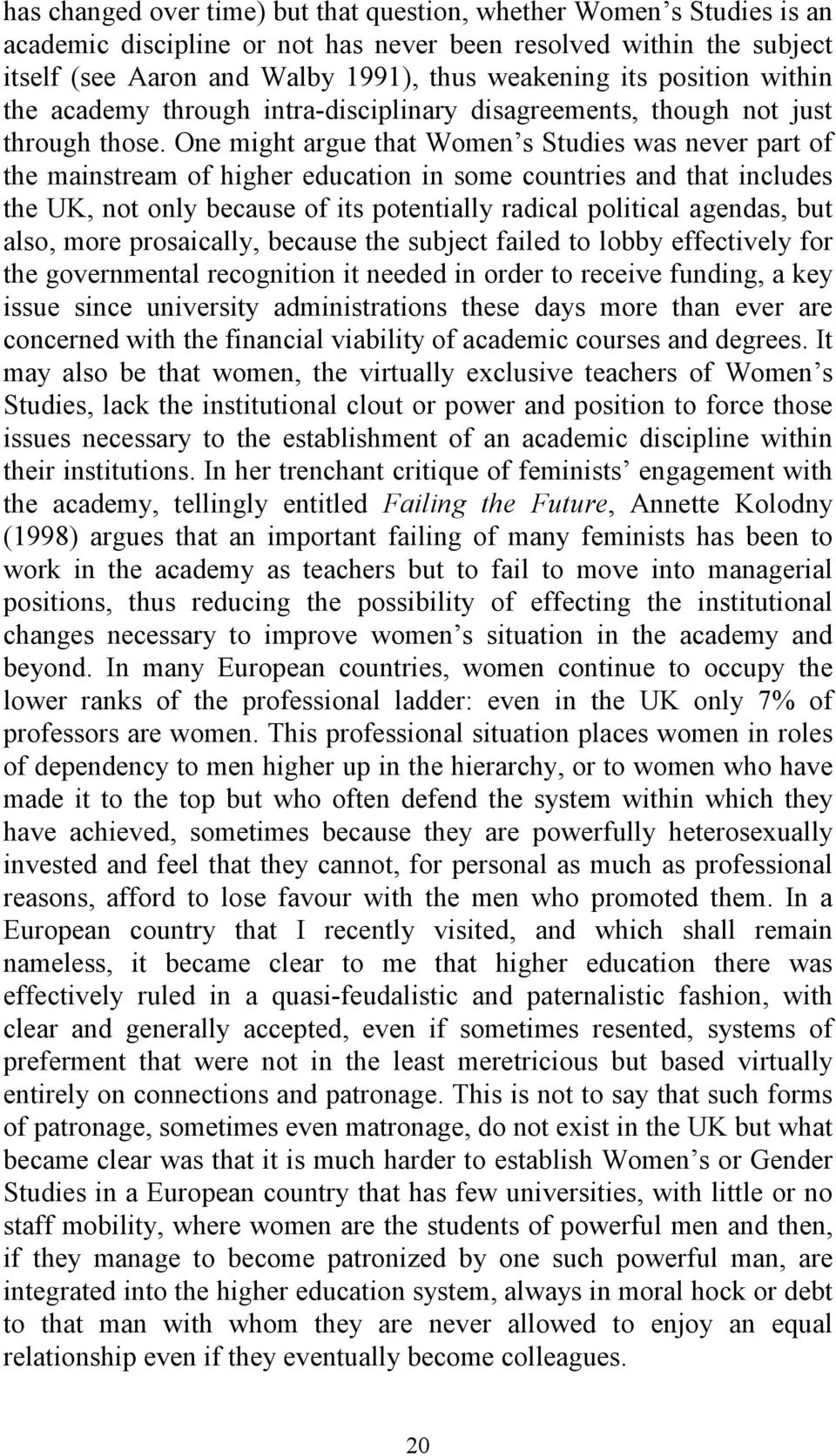 One might argue that Women s Studies was never part of the mainstream of higher education in some countries and that includes the UK, not only because of its potentially radical political agendas,