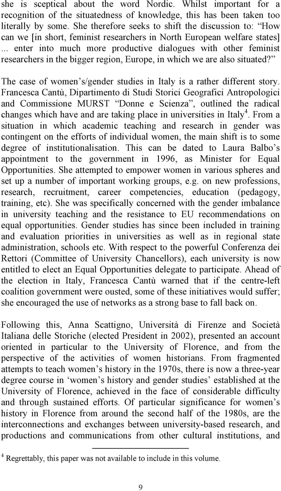 .. enter into much more productive dialogues with other feminist researchers in the bigger region, Europe, in which we are also situated?