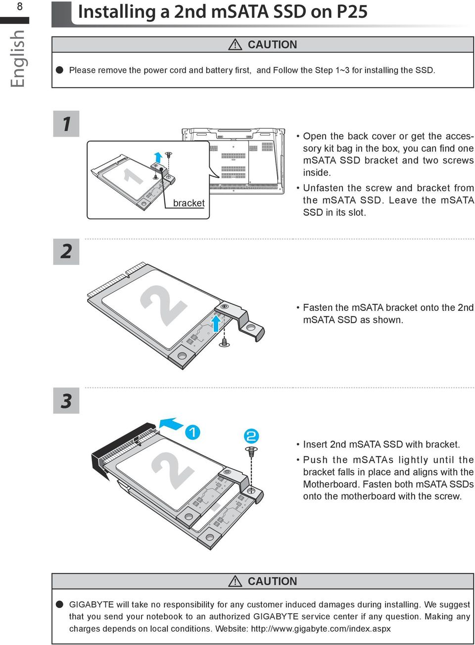 Leave the msata SSD in its slot. Fasten the msata bracket onto the nd msata SSD as shown. Insert nd msata SSD with bracket.