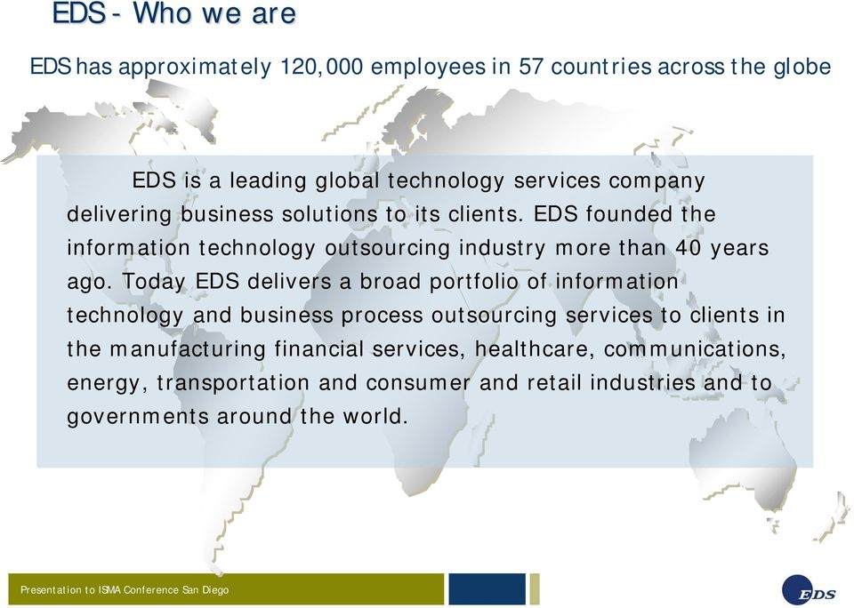 Today EDS delivers a broad portfolio of information technology and business process outsourcing services to clients in the manufacturing
