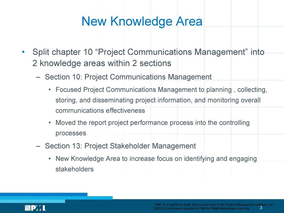 overall communications effectiveness Moved the report project performance process into the controlling processes Section 13: Project Stakeholder