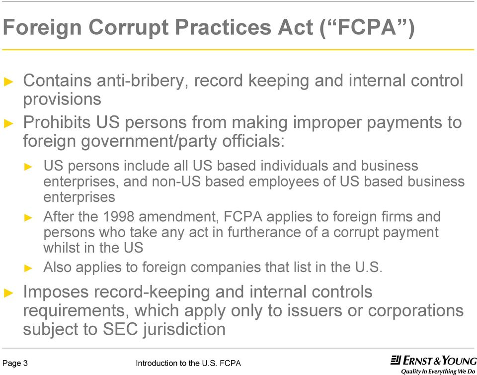 enterprises After the 1998 amendment, FCPA applies to foreign firms and persons who take any act in furtherance of a corrupt payment whilst in the US Also applies
