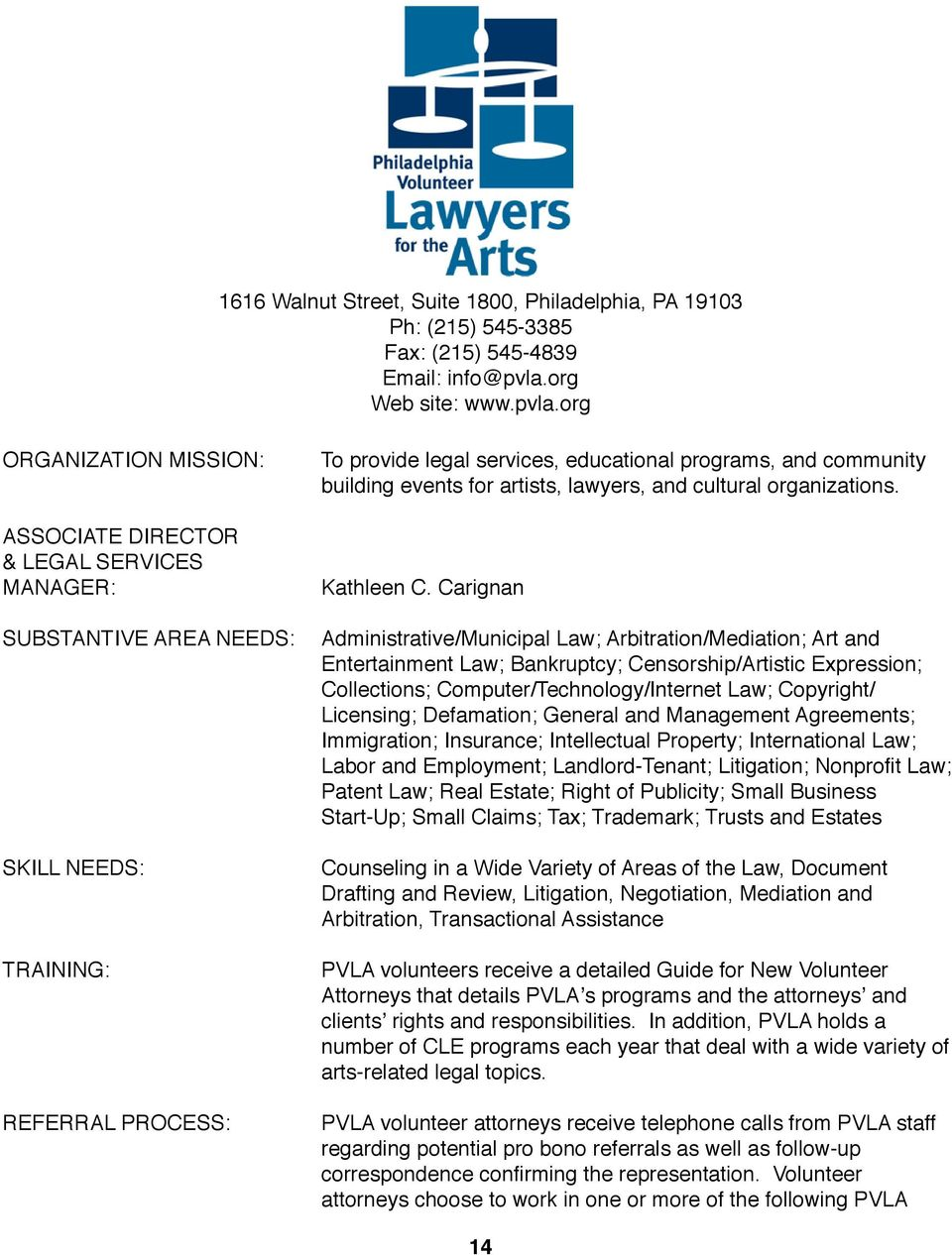 org ASSOCIATE DIRECTOR & LEGAL SERVICES MANAGER: TRAINING: To provide legal services, educational programs, and community building events for artists, lawyers, and cultural organizations. Kathleen C.