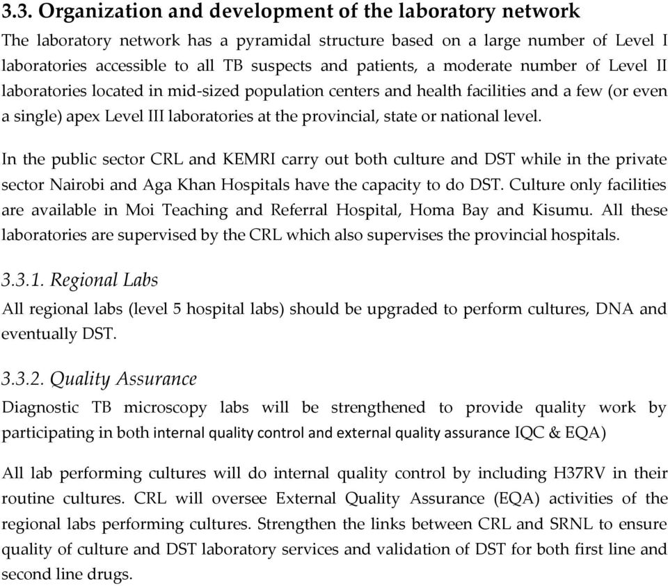 national level. In the public sector CRL and KEMRI carry out both culture and DST while in the private sector Nairobi and Aga Khan Hospitals have the capacity to do DST.