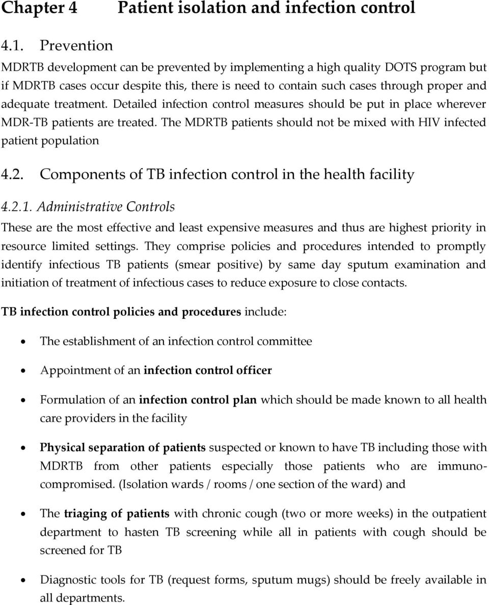 treatment. Detailed infection control measures should be put in place wherever MDR-TB patients are treated. The MDRTB patients should not be mixed with HIV infected patient population 4.2.