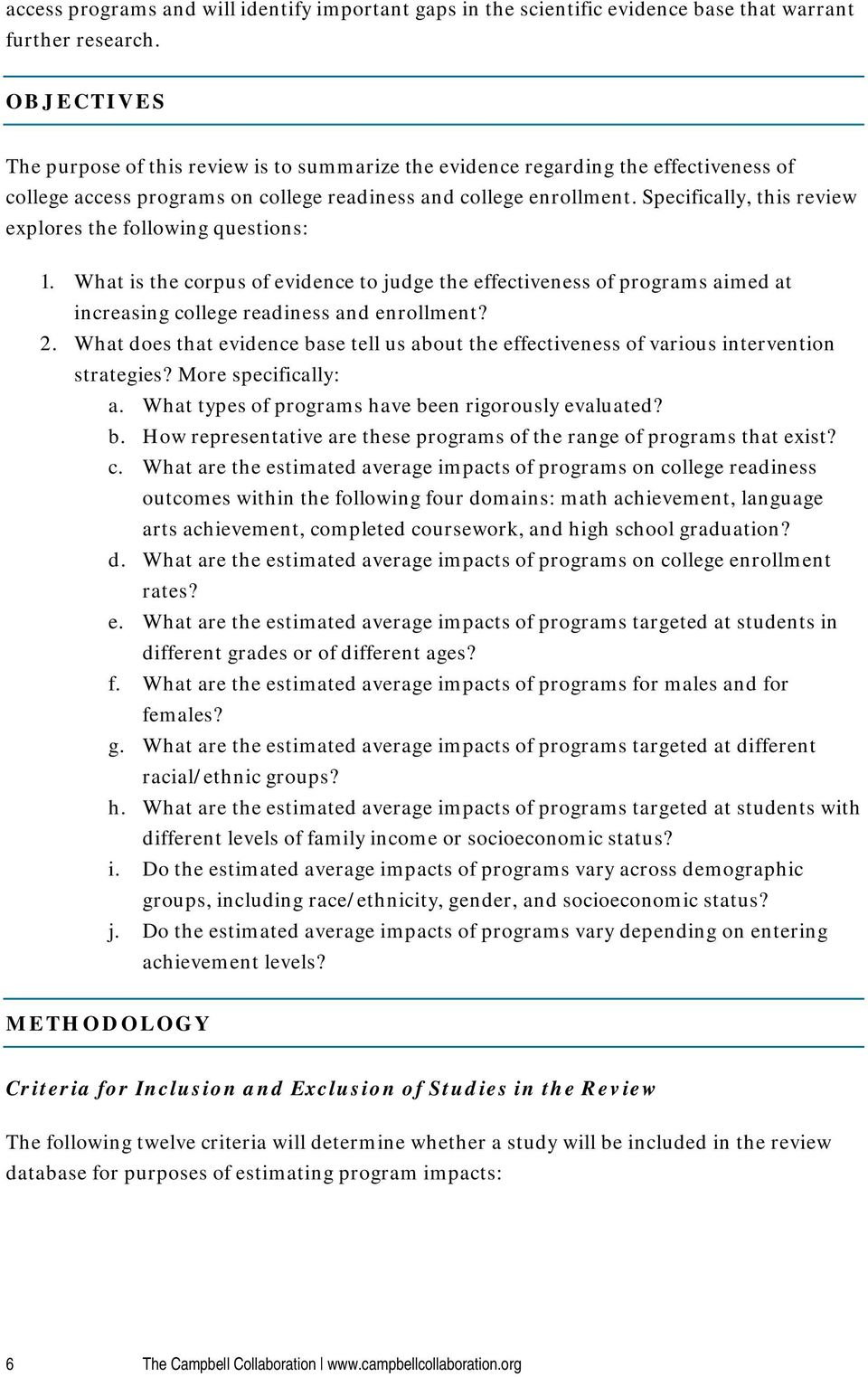 Specifically, this review explores the following questions: 1. What is the corpus of evidence to judge the effectiveness of programs aimed at increasing college readiness and enrollment? 2.