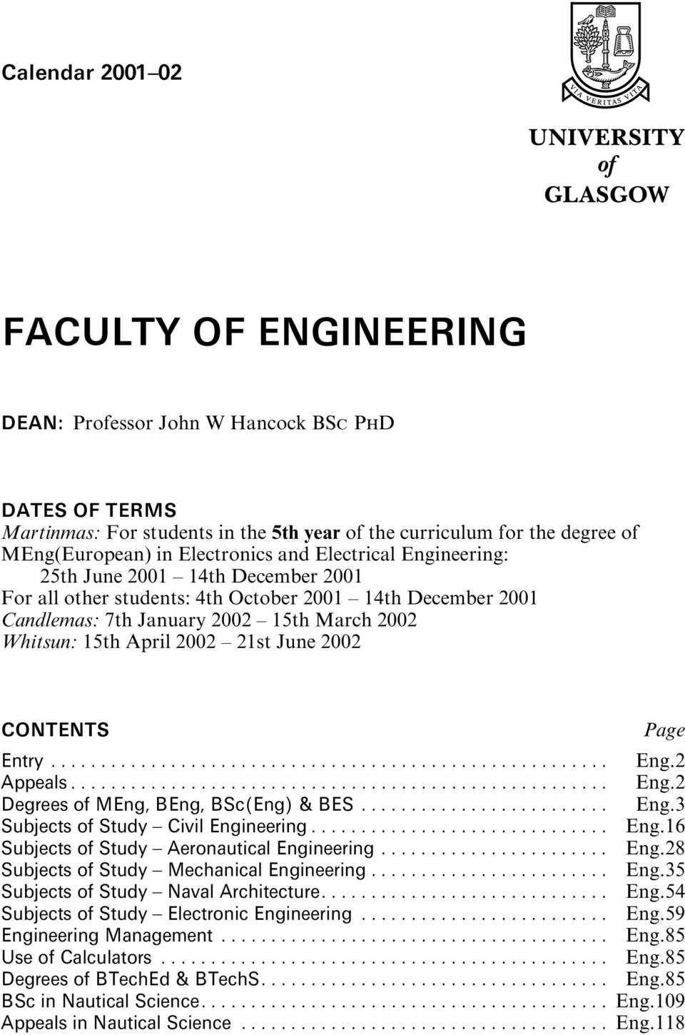 21st June 2002 CONTENTS Page Entry... Eng.2 Appeals... Eng.2 DegreesofMEng,BEng,BSc(Eng)&BES... Eng.3 SubjectsofStudy^CivilEngineering... Eng.16 SubjectsofStudy^AeronauticalEngineering... Eng.28 SubjectsofStudy^MechanicalEngineering.