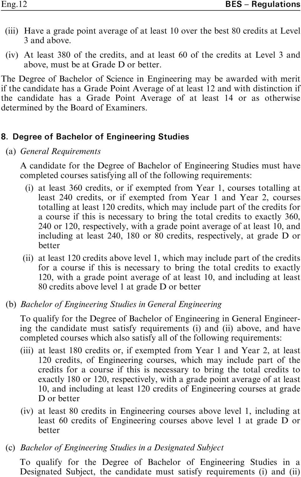 The Degree of Bachelor of Science in Engineering may be awarded with merit if the candidate has a Grade Point Average of at least 12 and with distinction if the candidate has a Grade Point Average of