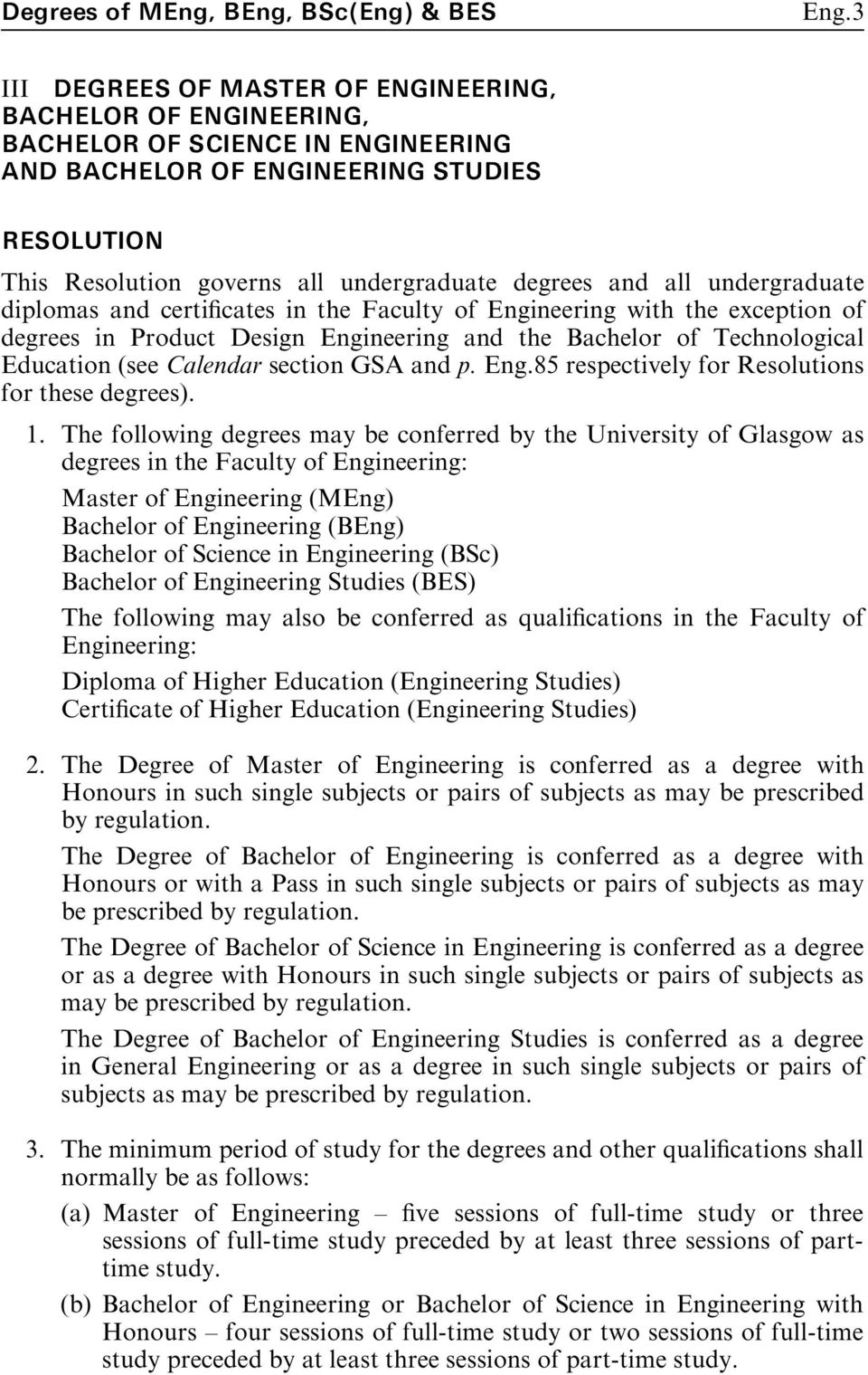 and all undergraduate diplomas and certi cates in the Faculty of Engineering with the exception of degrees in Product Design Engineering and the Bachelor of Technological Education (see Calendar