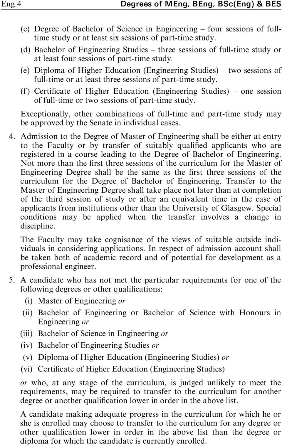 (e) Diploma of Higher Education (Engineering Studies) ^ two sessions of full-time or at least three sessions of part-time study.