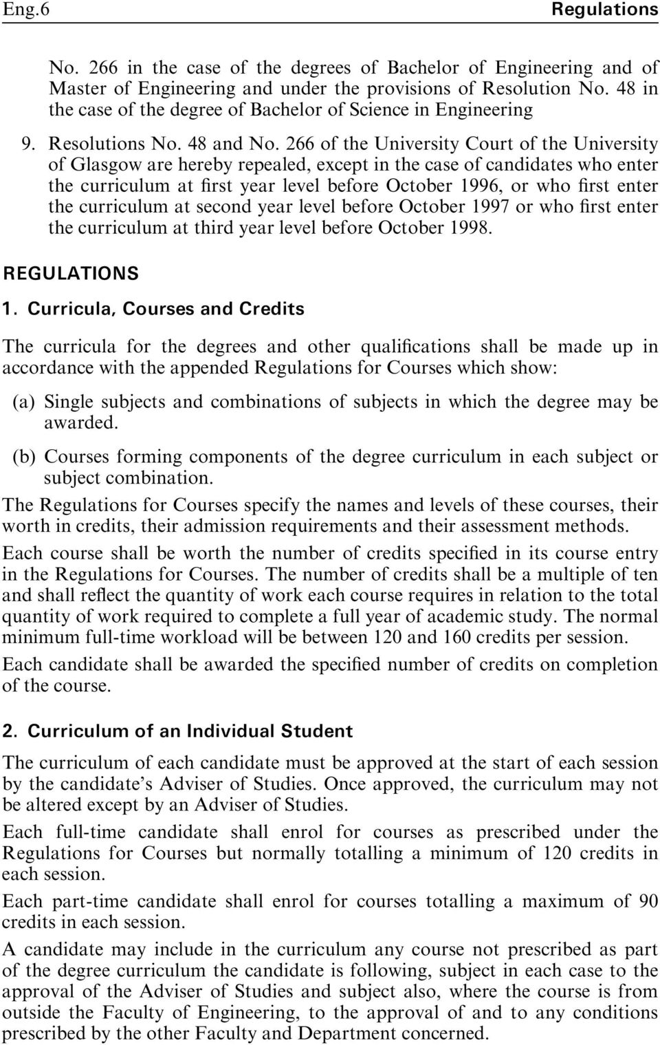 266 of the University Court of the University of Glasgow are hereby repealed, except in the case of candidates who enter the curriculum at rst year level before October 1996, or who rst enter the